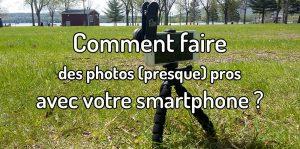 Comment faire des photos pros avec votre smartphone