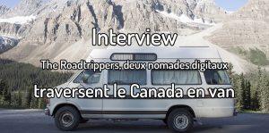 Interview - The roadtrippers, deux nomades digitaux traversent le Canada en van