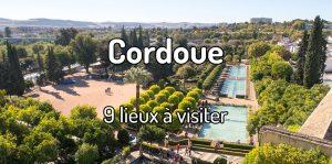 9 lieux à visiter à Cordoue en Andalousie