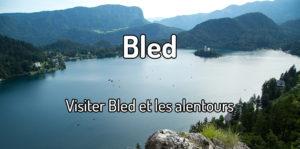 Visiter Bled en Slovénie et les alentours de Bled