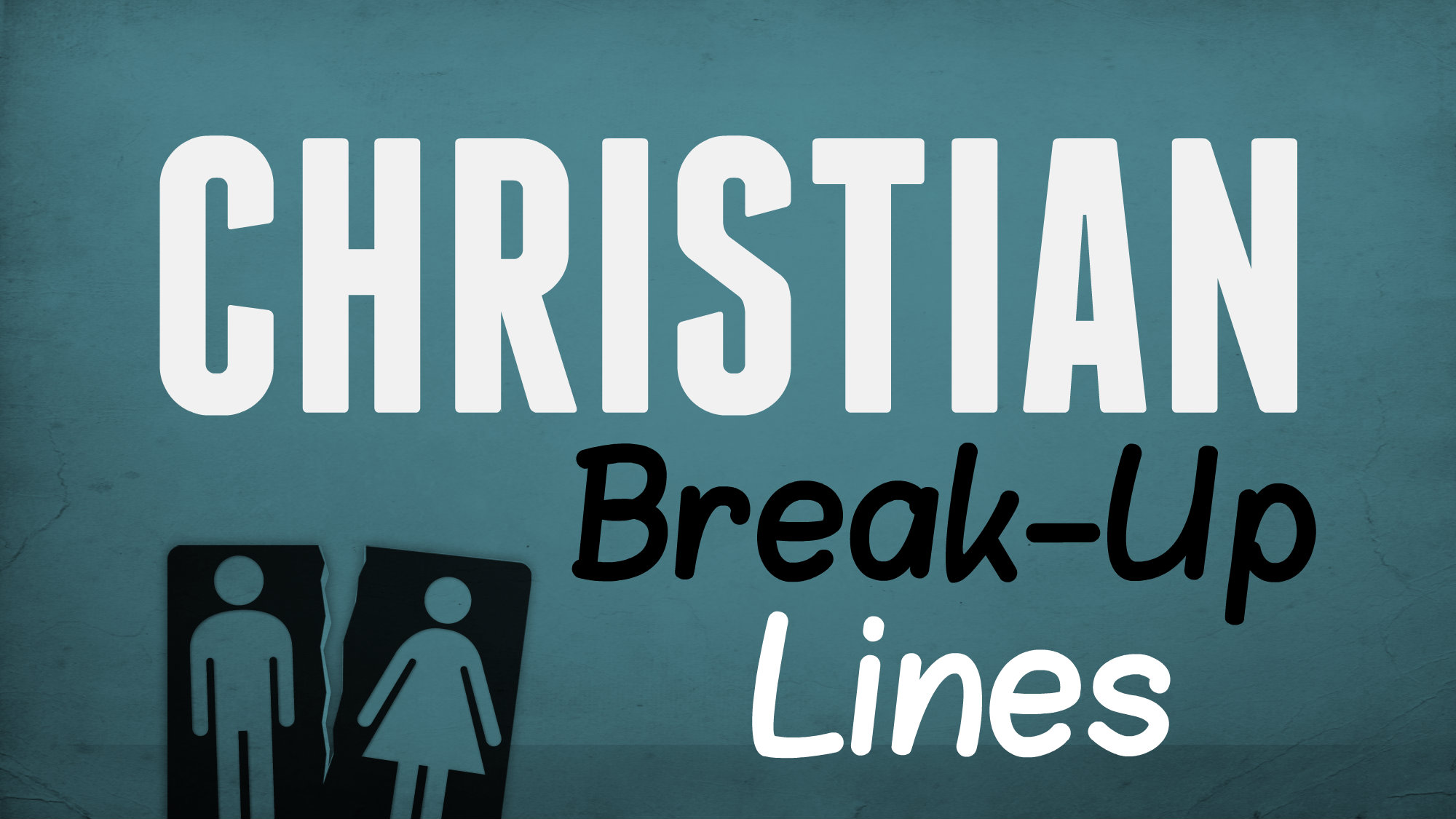 Christian dating reasons to break up
