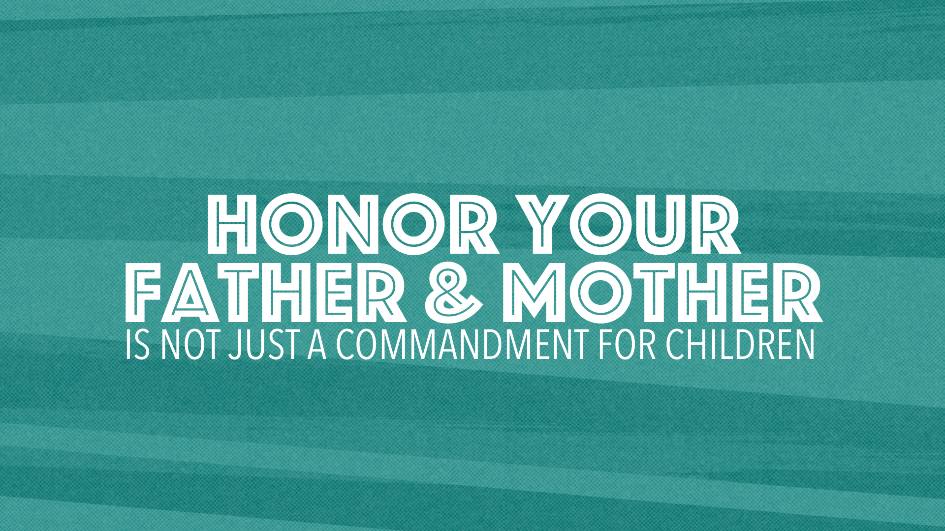 Honor Your Father and Mother Is Not Just a Commandment for