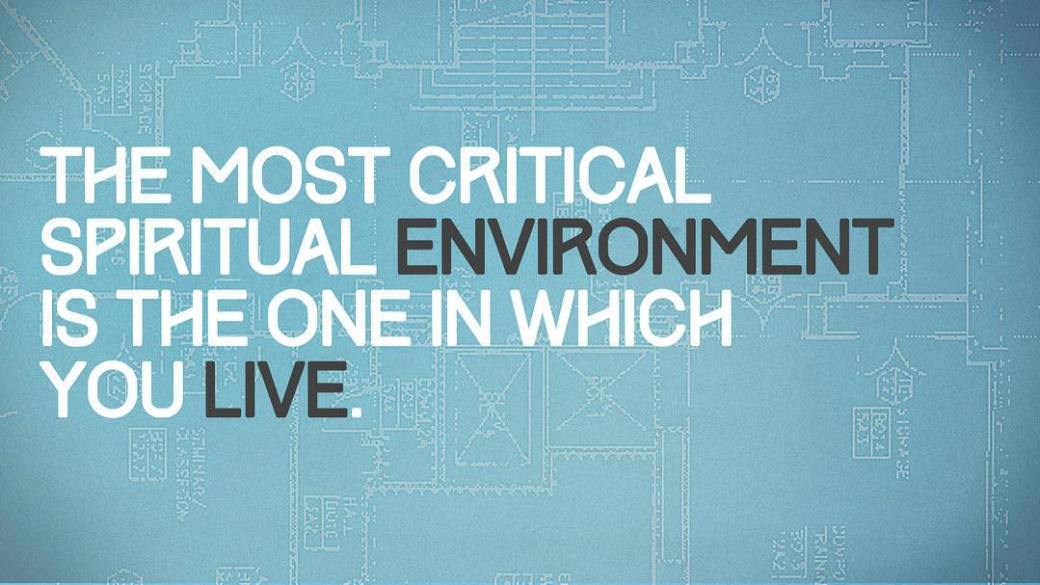 The most critical spiritual environment is the one in which you live. #BiblicalBlueprint