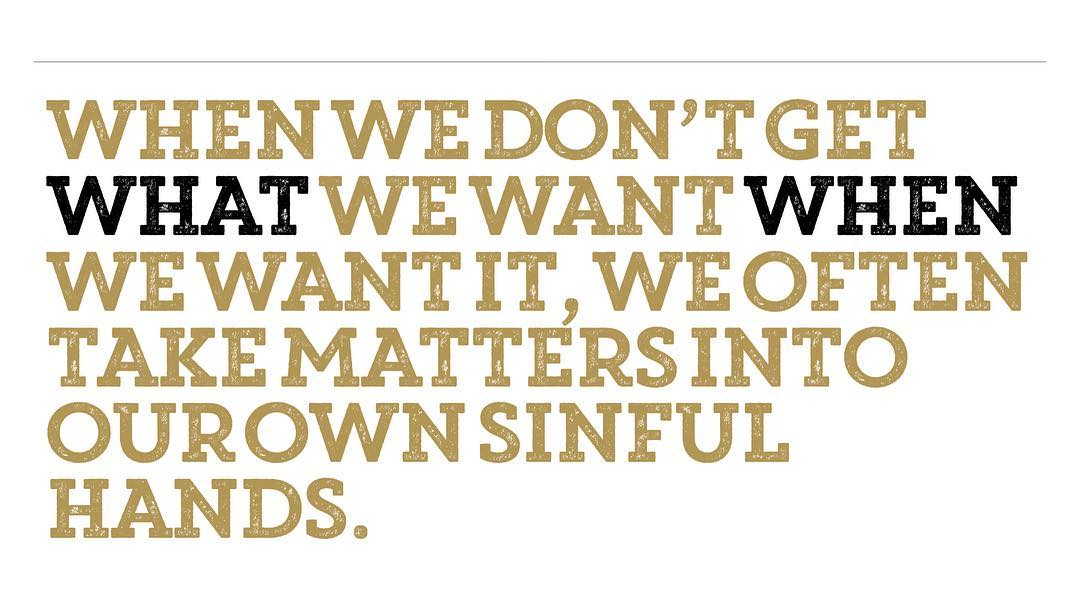 When we don't get WHAT we want WHEN we want it… http://rockycreekonline.org/sermons/impatient-idolatry/