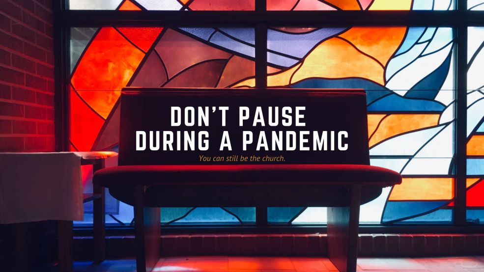 Don't Pause During a Pandemic