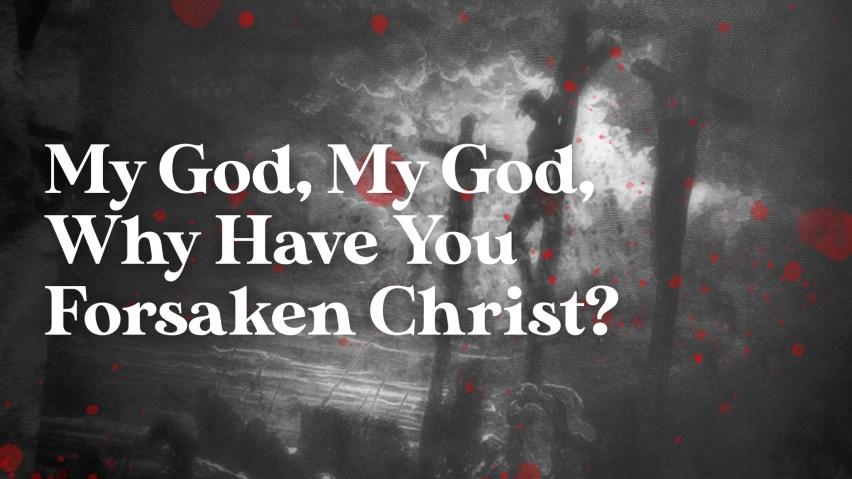 My God, My God, Why Have You Forsaken Christ?
