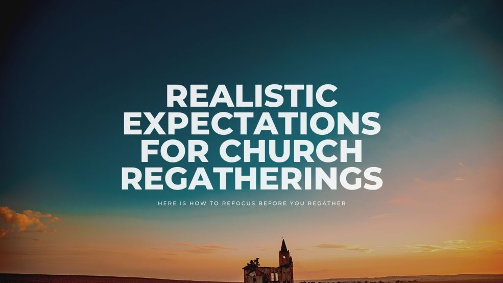 Realistic Expectations for Church Regatherings