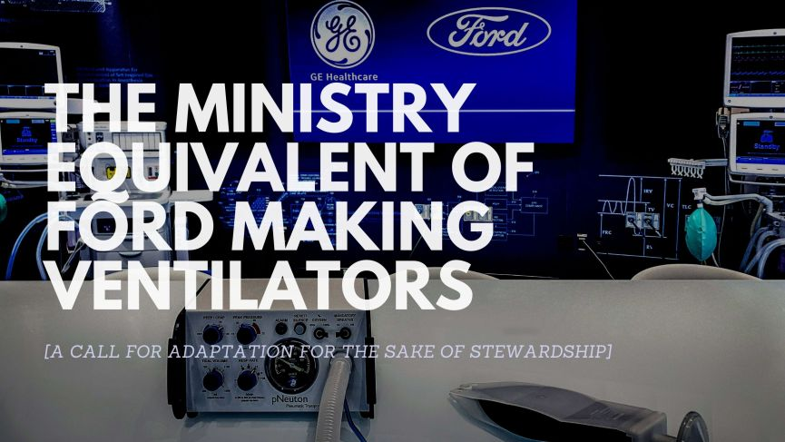 The Ministry Equivalent of Ford Making Ventilators