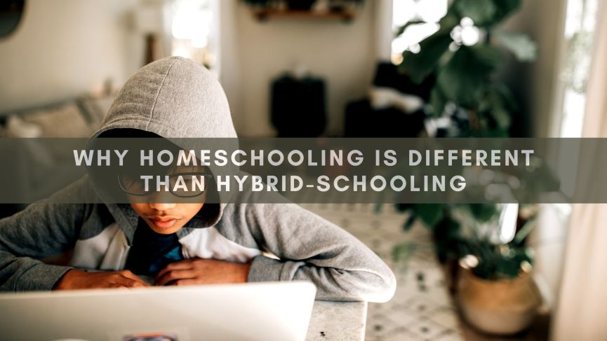 Why Homeschooling Is Different Than Hybrid-Schooling