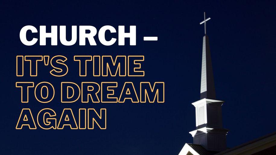 Church – It's Time to Dream Again