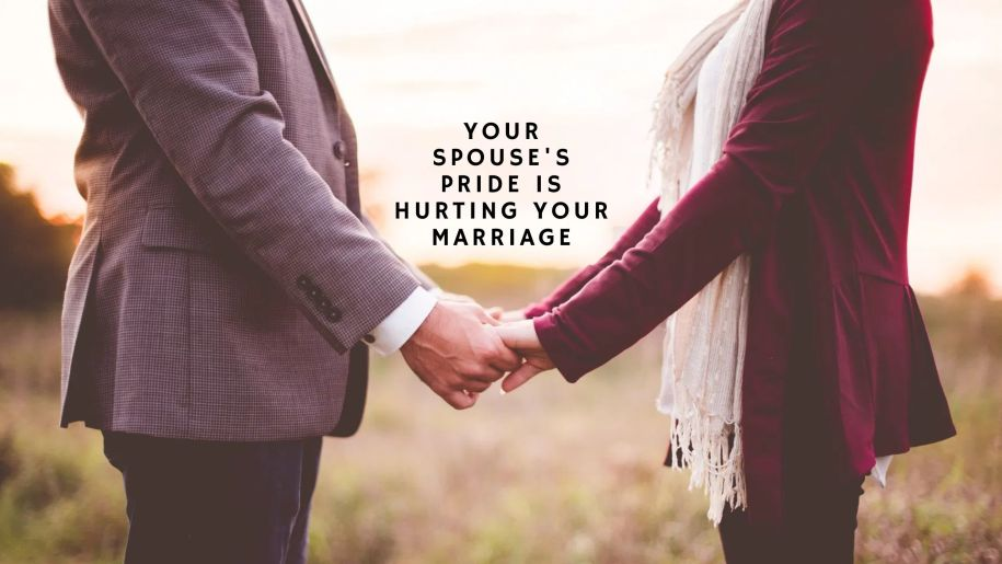 Your Spouse's Pride Is Hurting Your Marriage
