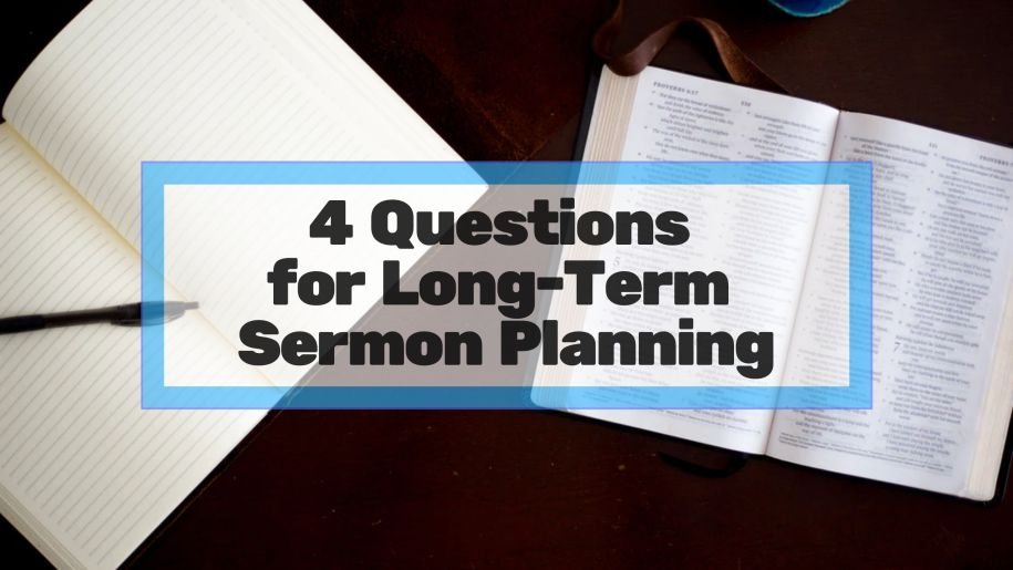 4 Questions for Long-Term Sermon Planning