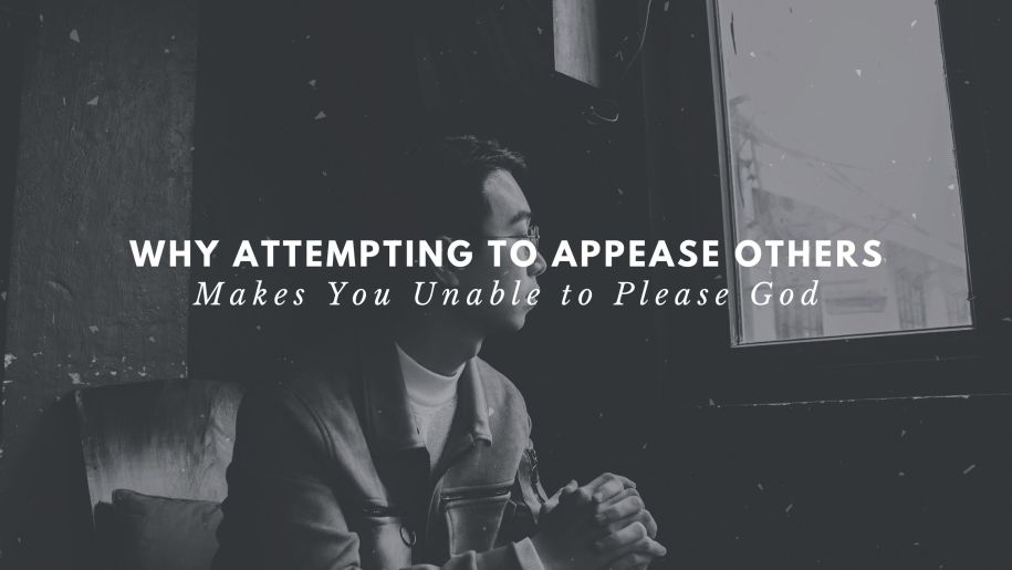 Why Attempting to Appease Others Makes You Unable to Please God