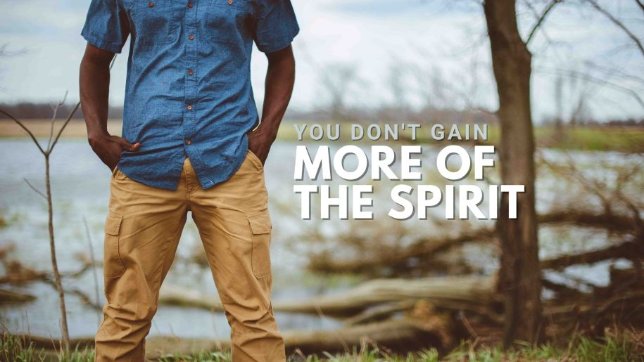 You Don't Gain More of the Spirit
