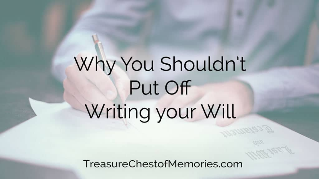 Why You Shouldn't Put Off Writing Your Will