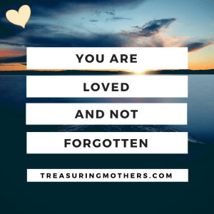 You Are Loved and not forgotten