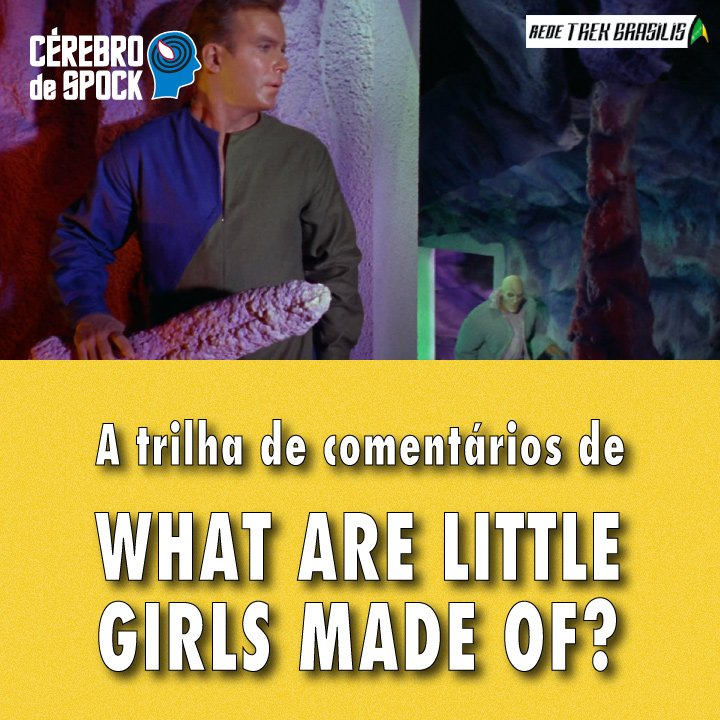 """Cérebro de Spock #07 – """"What Are Little Girls Made Of?"""""""