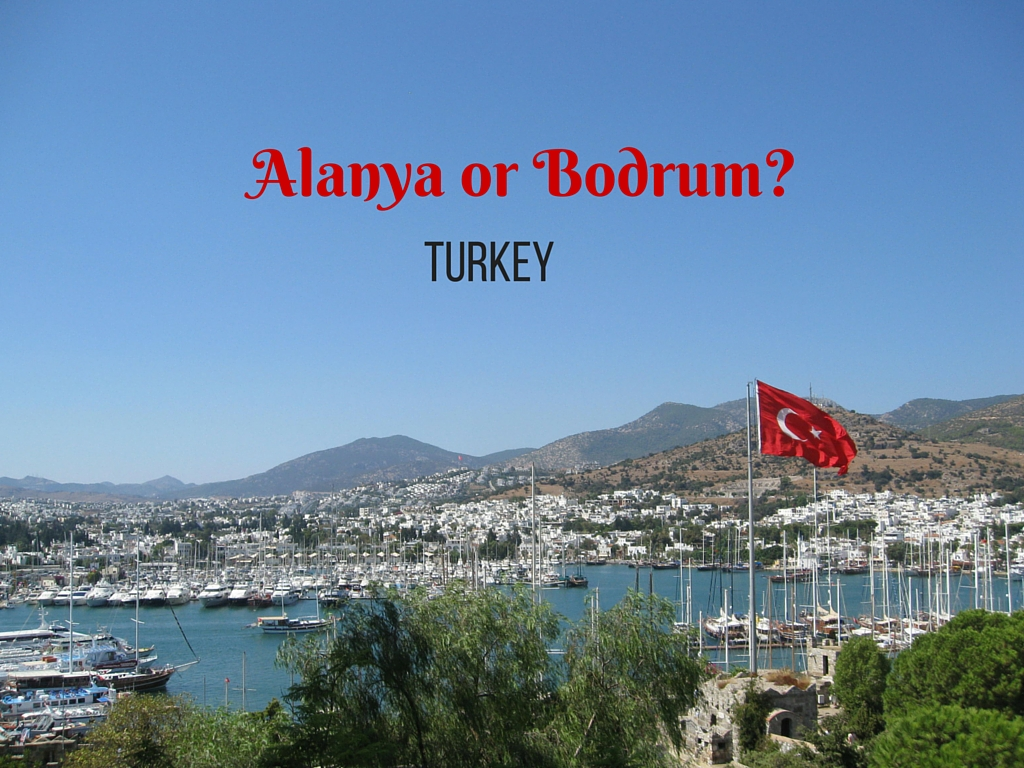 Alanya or Bodrum in Turkey
