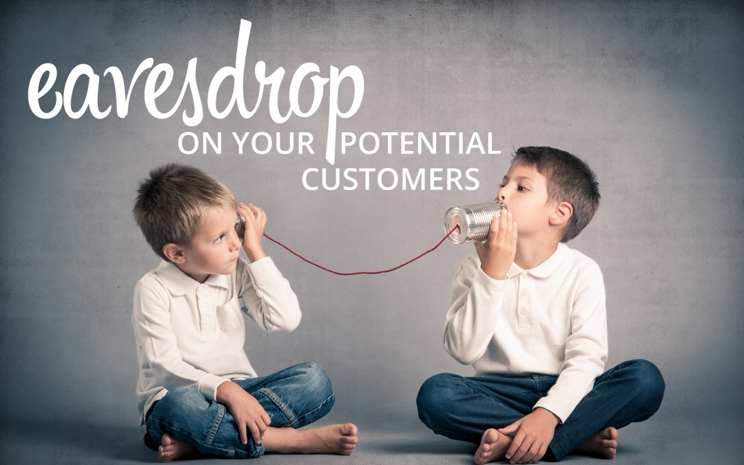 Eavesdrop on Your Potential Customers
