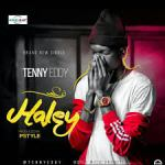 AUDIO & VIDEO: Tenny Eddy – Halley (Prod. PStyles)
