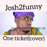 MUSIC: Josh2Funny – One Ticket (Cover)