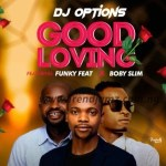 MUSIC: DJ Options – Good Loving Ft. Boby Slim X Funky Feat