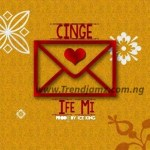 MUSIC: Cinge – Ife Mi (Prod By. Ice King)