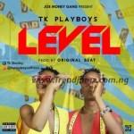 MUSIC: TK Playboys - Level (Prod. by Original Beat)