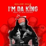 MUSIC: RoundFace - Am Da King (Prod. By Magnificent Sounds)