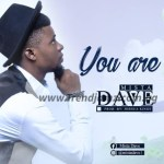 GOSPEL MUSIC: Mista Dave - You Are & It Belongs To You