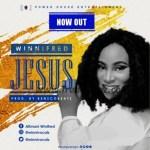 GOSPEL MUSIC: Winnifred – Jesus (Prod. BenscoBeatz)