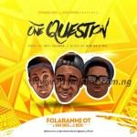 MUSIC: Folaranmi OT Ft Mr Bee X J Boi – One Question