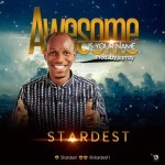 GOSPEL MUSIC: Stardest – Awesome Is Your Name (Prod. Samzy)