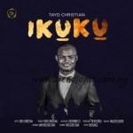 GOSPEL MUSIC: Tayo Christian – Ikuku
