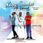 AUDIO & VIDEO: King Samba – Jehovah