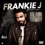 MUSIC: Frankie J – KILAMITAWAY