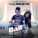 MUSIC: Yung Zeelee – Ballin