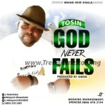 GOSPEL MUSIC: Tosin – God Never Fails