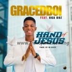 GOSPEL MUSIC: Gracedboi - Hand Of Jesus