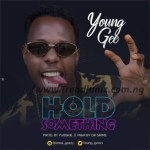 MUSIC: Young Gee - Hold Something