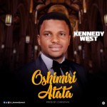 GOSPEL MUSIC: Kennedy West – Oshimiri atata