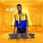 MUSIC: M Jayz – Bamise