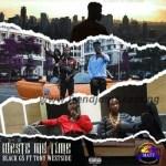 AUDIO/VIDEO: Black Gs – Waste My Time Ft. Tony Westside