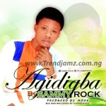Sammy Rock – Agidigba (Prod. By Mdee)