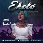 MUSIC: Gospel Angel – Ekele (Praise)