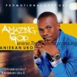 GOSPEL MUSIC: Aniekan Uko – Amazing God
