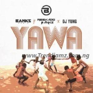 MUSIC: Banks Music – Yawa Ft. Reekado Banks & DJ Yung