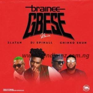 MUSIC: Brainee – Gbese (Remix) Ft. Zlatan Ibile, Chinko Ekun & DJ Spinall
