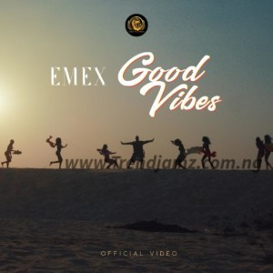 VIDEO: Emex E.O.T – Good Vibes