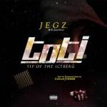 MUSIC: Jegz – TOTI (Tip Of The Iceberg)